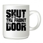 Shut-the-front-door customised mug